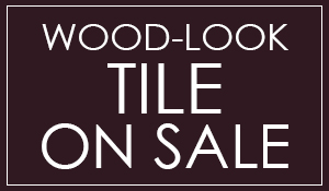Wood-look tile on sale starting at $1.95 sq.ft.